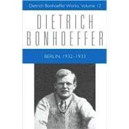 Dietrich Bonhoeffer Works: Berlin: 1932-1933 by Bonhoeffer, Dietrich, 9780800683122