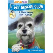 ASPCA Pet Rescue Club: A New Home for Truman by Hapka, Catherine; Regan, Dana, 9780794433123
