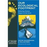 Our Ecological Footprint : Reducing Human Impact on the Earth by Wackernagel, Mathis, 9780865713123