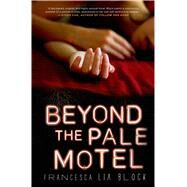 Beyond the Pale Motel by Block, Francesca Lia, 9781250033123