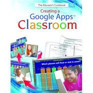Creating a Google Apps Classroom: The Educator's Cookbook by Brumbauch, Kyle; Calhoon, Elizabeth; Musallam, Ramsey; Pronovost, Robert, 9781425813123