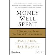 Money Well Spent : A Strategic Plan for Smart Philanthropy by Brest, Paul; Harvey, Hal, 9781576603123