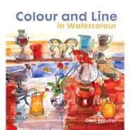Colour and Line in Watercolour by Scouller, Glen, 9781849943123