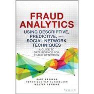 Fraud Analytics Using Descriptive, Predictive, and Social Network Techniques by Baesens, Bart; Van Vlasselaer, Veronique; Verbeke, Wouter, 9781119133124