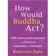 How Would Buddha Act? by Kipfer, Barbara Ann, 9781626253124