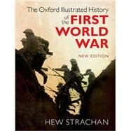 The Oxford Illustrated History of the First World War New Edition by Strachan, Hew, 9780198743125