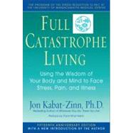 Full Catastrophe Living : Using the Wisdom of Your Body and Mind to Face Stress, Pain, and Illness by KABAT-ZINN, JONHANH, THICH NHAT, 9780385303125