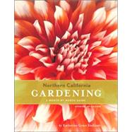 Northern California Gardening : A Month-by-Month Guide by Endicott, Katherine Grace, 9780811853125