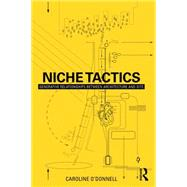 Niche Tactics: Generative Relationships Between Architecture and Site by O'Donnell; Caroline, 9781138793125
