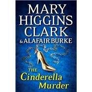 The Cinderella Murder An Under Suspicion Novel by Clark, Mary Higgins; Burke, Alafair, 9781476763125