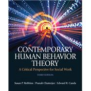 Contemporary Human Behavior Theory A Critical Perspective for Social Work by Robbins, Susan P.; Chatterjee, Pranab; Canda, Edward R., 9780205033126