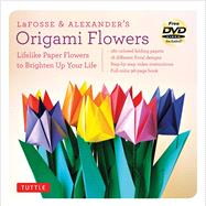 LaFosse & Alexander's Origami Flowers: Lifelike Paper Flowers to Brighten Up Your Life by LaFosse, Michael G.; Alexander, Richard L., 9780804843126