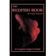 The Redfish Book: A Complete Anglers Guide Book 2 by Sargeant, Frank, 9780936513126