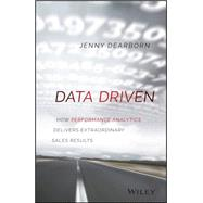 Data Driven: How Performance Analytics Delivers Extraordinary Sales Results by Dearborn, Jenny, 9781119043126