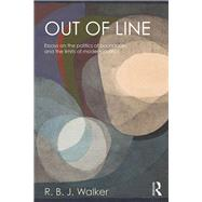 Out of Line: Essays on the Politics of Boundaries and the Limits of Modern Politics by Walker; R.B.J., 9781138783126