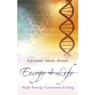 Energy 4 Life: High Energy, Conscious Living by Arewa, Caroline Shola, 9781846943126