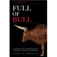 Full of Bull (Updated Edition) Unscramble Wall Street Doubletalk to Protect and Build Your Portfolio by McClellan, Stephen T., 9780137023127