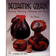 Decorating Gourds : Carving, Burning, Painting, and More by Waters, Sue, 9780764313127