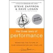 The Three Laws of Performance Rewriting the Future of Your Organization and Your Life by Zaffron, Steve; Logan, Dave, 9781118043127