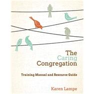 The Caring Congregation: Training Manual and Resource Guide by Lampe, Karen, 9781426793127