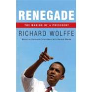 Renegade : The Making of a President by Wolffe, Richard, 9780307463128