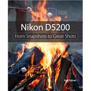 Nikon D5200 : From Snapshots to Great Shots by Sylvan, Rob, 9780321913128