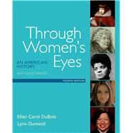Through Women's Eyes An American History with Documents by DuBois, Ellen Carol; Dumenil, Lynn, 9781319003128