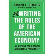 Rewriting the Rules of the American Economy by Stiglitz, Joseph E.; Abernathy, Nell; Hersh, Adam; Holmberg, Susan; Konczal, Mike, 9780393353129