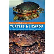 Guide and Reference to the Turtles and Lizards of Western North America, North of Mexico and Hawaii by Bartlett, Richard D., 9780813033129