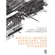 Digital Design Exercises for Architecture Students by Johnson; Jason S., 9781138823129