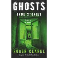 Ghosts True Stories by Clarke, Roger, 9781250073129