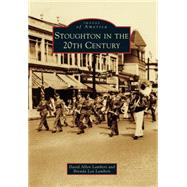 Stoughton in the 20th Century by Lambert, David Allen; Lambert, Brenda Lea, 9781467123129