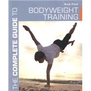 The Complete Guide to Bodyweight Training by Patel, Kesh, 9781472903129