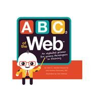 ABCs of the Web by Vanden-heuvel, John C., Sr.; Ostrovsky, Andrey, M.d.; Holmes, Tom, 9781499803129