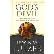 God's Devil The Incredible Story of How Satan's Rebellion Serves God's Purposes by Lutzer, Erwin W.; Sproul, R.C., 9780802413130