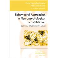Behavioural Approaches in  Neuropsychological Rehabilitation: Optimising Rehabilitation Procedures by Wilson,Barbara A., 9781138883130
