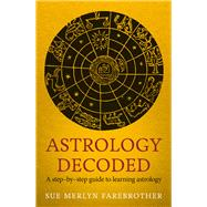 Astrology Decoded: A Step-by-step Guide to Learning Astrology by Farebrother, Sue Merlyn, 9781846043130