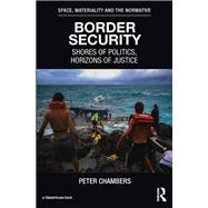 Border Security: Shores of Politics, Horizons of Justice by Chambers; Peter, 9781138943131