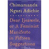 Dear Ijeawele, or A Feminist Manifesto in Fifteen Suggestions by ADICHIE, CHIMAMANDA NGOZI, 9781524733131