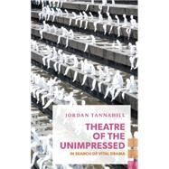 Theatre of the Unimpressed by Tannahill, Jordan, 9781552453131