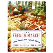 The French Market: More Recipes from a French Kitchen by Harris, Joanne, 9780060893132