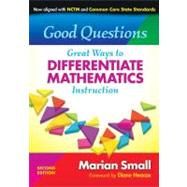 Good Questions : Great Ways to Differentiate Mathematics Instruction by Small, Marian; Heacox, Diane, 9780807753132
