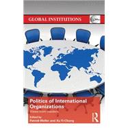 The Politics of International Organizations: Views from insiders by Weller; Patrick, 9781138793132