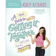 A Real Guide to Really Getting it Together Once and For All (Really) by Rickards, Ashley, 9780373893133