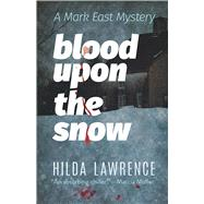 Blood upon the Snow A Mark East Mystery by Lawrence, Hilda, 9780486823133