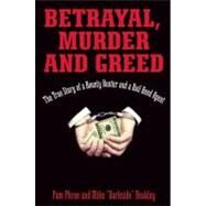 Betrayal, Murder, and Greed : The True Story of a Bounty Hunter and a Bail Bond Agent by Beakley, Mike
