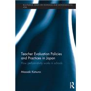 Teacher Evaluation Policies and Practices in Japan: How Performativity Works in Schools by Katsuno; Masaaki, 9781138853133