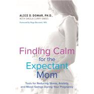 Finding Calm for the Expectant Mom by Domar, Alice D.; Oakes, Sheila Curry, 9780399173134