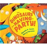 The Dinosaurs Are Having a Party! by Jones, Gareth P.; Parsons, Garry, 9781467763134
