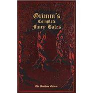 Grimm's Complete Fairy Tales by Grimm, Jacob; Grimm, Wilhelm; Mondschein, Kenneth C.; Hunt, Margaret, 9781607103134